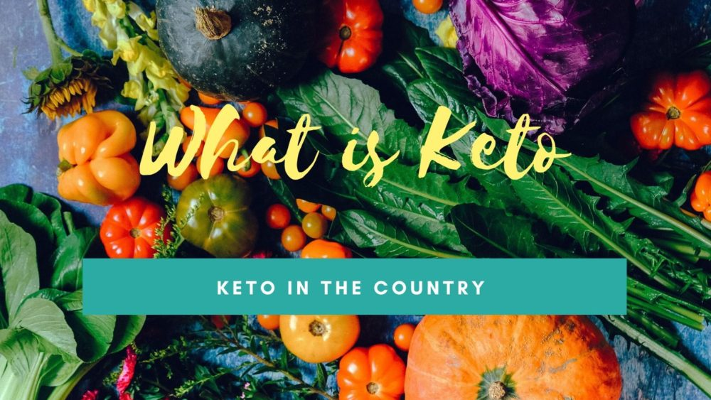 Keto in the Country - What is Keto